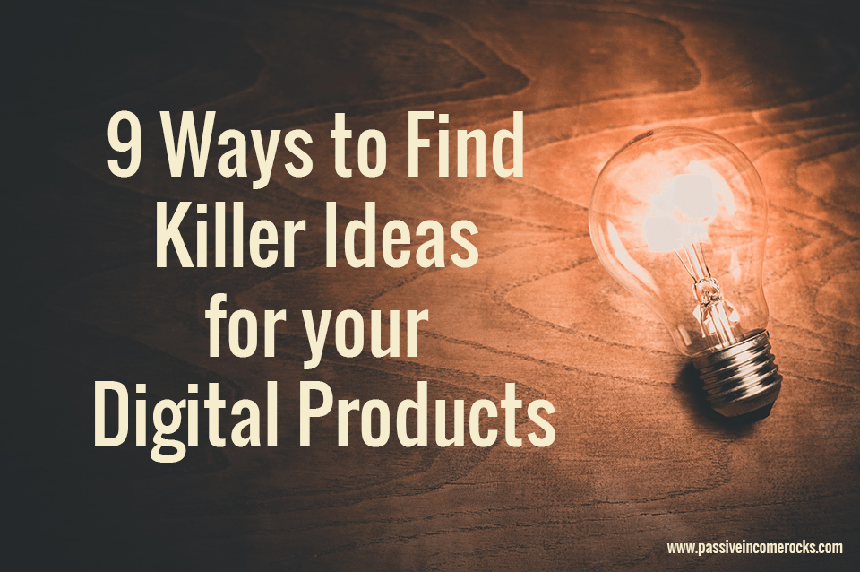 9 Ways to Find Killer Ideas for Your Digital Products